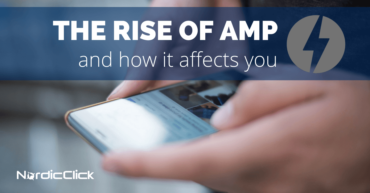 The Rise of AMP & How It Affects You