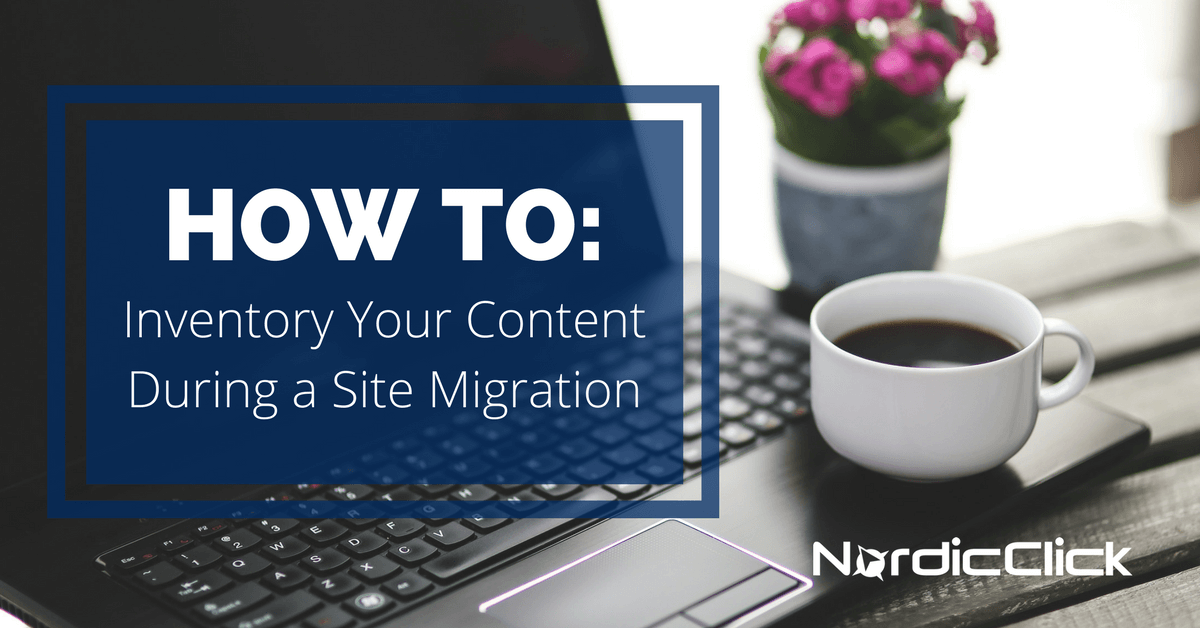 How-to-Inventory-Your-Content-During-a-Site-Migration-NordicClick-Blog