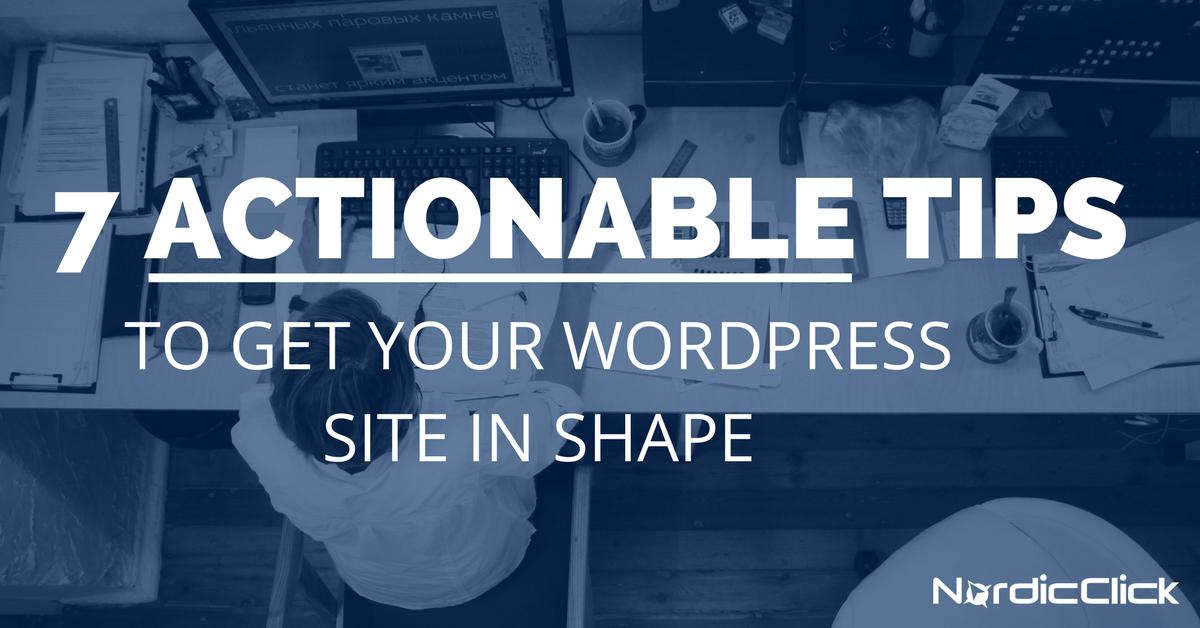 7-actionable-tips-to-get-wordpress-site-in-shape