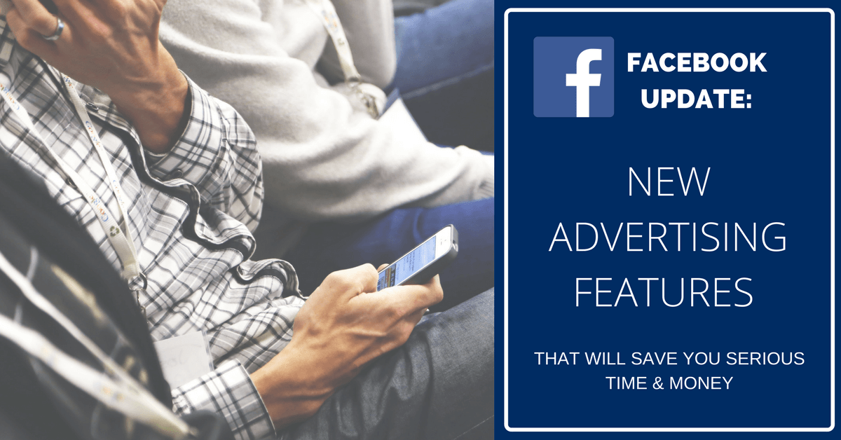 2 Facebook Ad Features That Will Save You Serious Time & Money