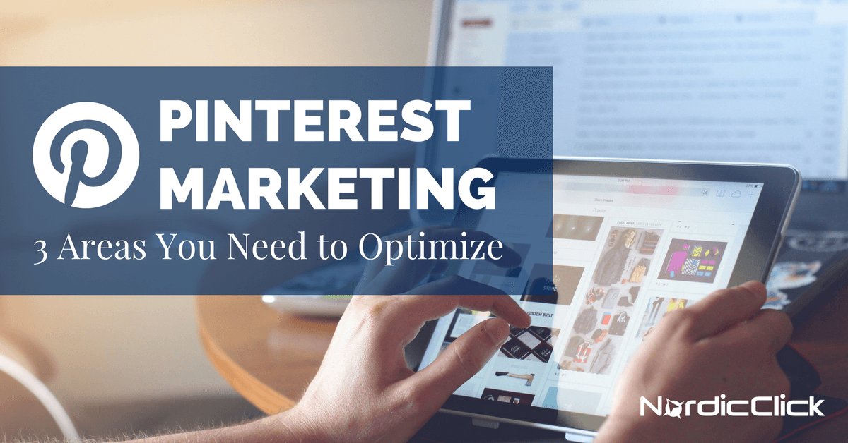 Pinterest Marketing: 3 Areas to Optimize