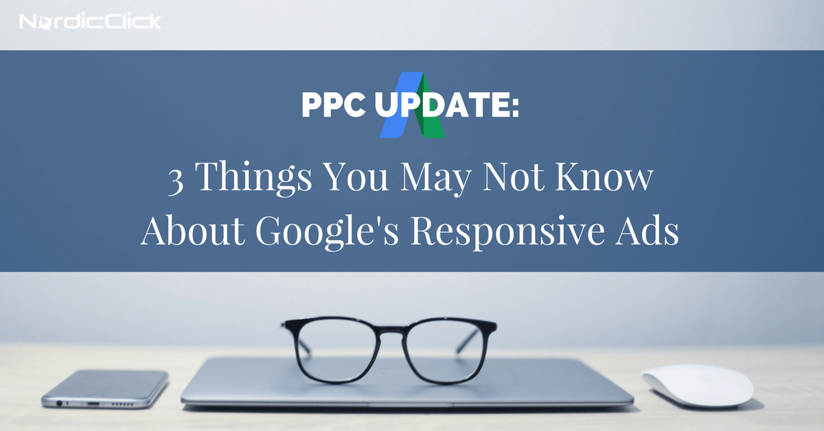 3 Things You May Not Know About Google's Responsive Ads
