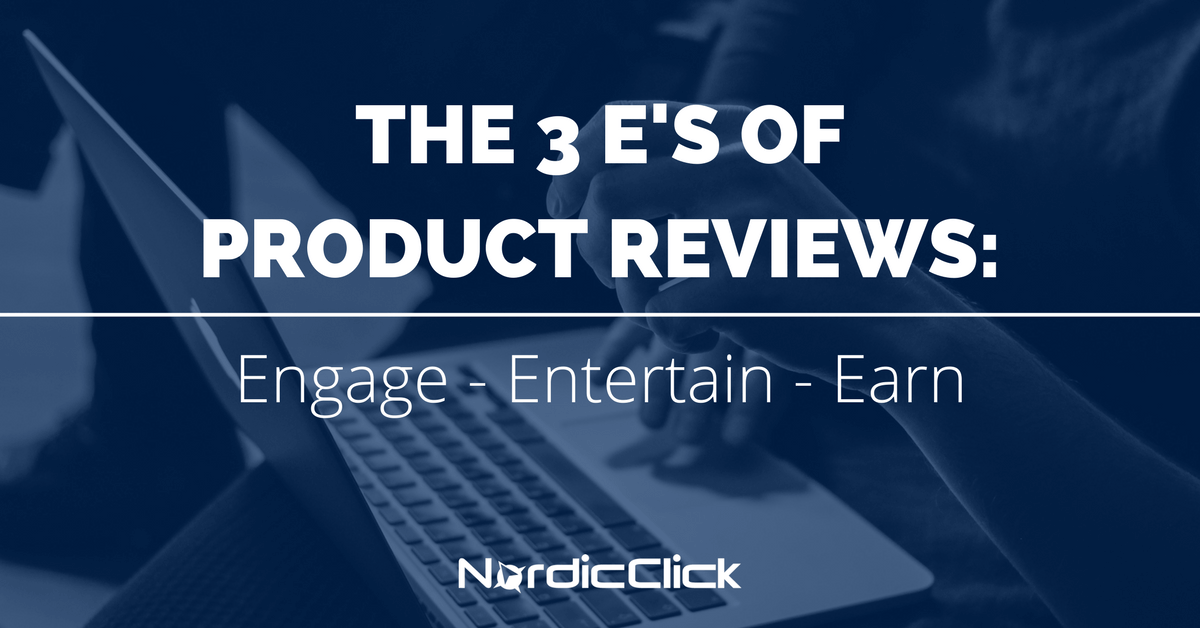 3 E's of Product Reviews: Engage, Entertain, Earn