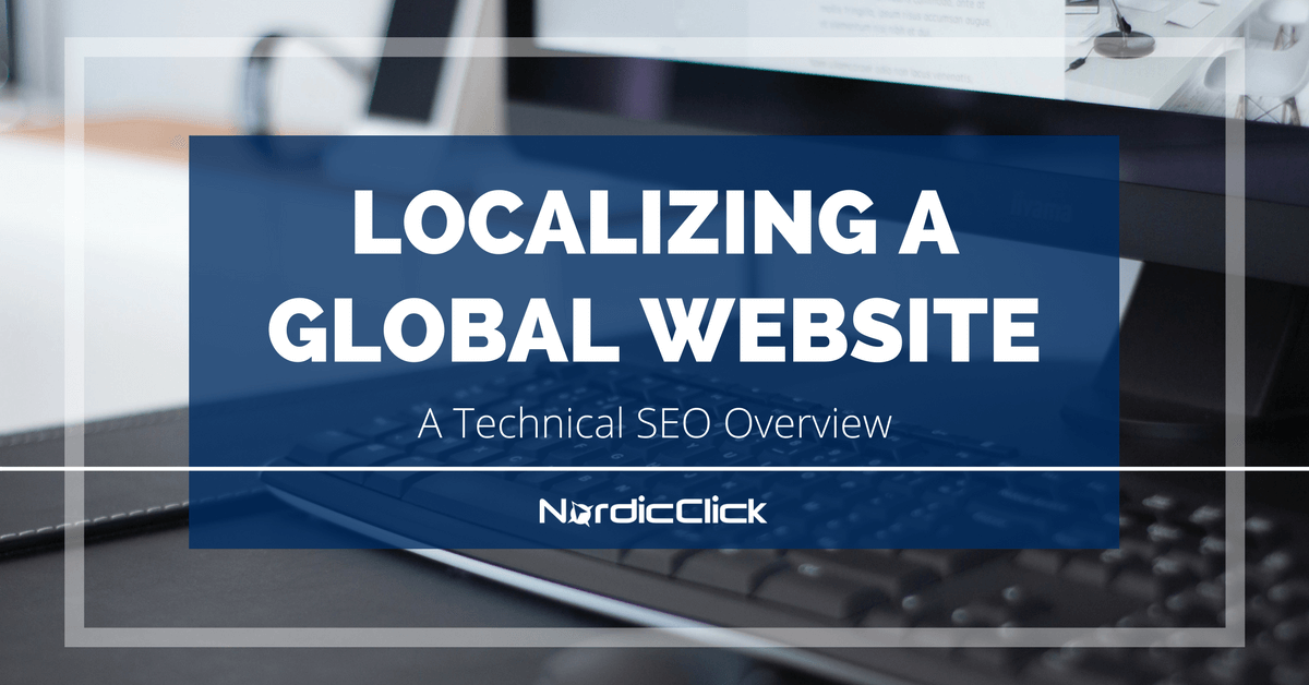Localizing a Global Website – A Technical SEO Overview