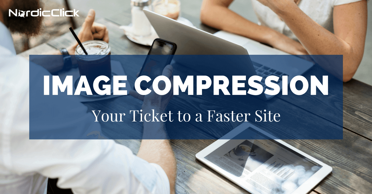 Image Compression: Your Ticket to a Faster Site