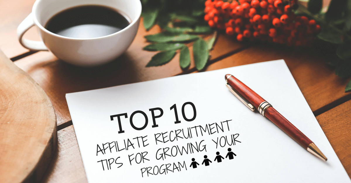 Top 10 Affiliate Recruitment Tips For Growing Your Program