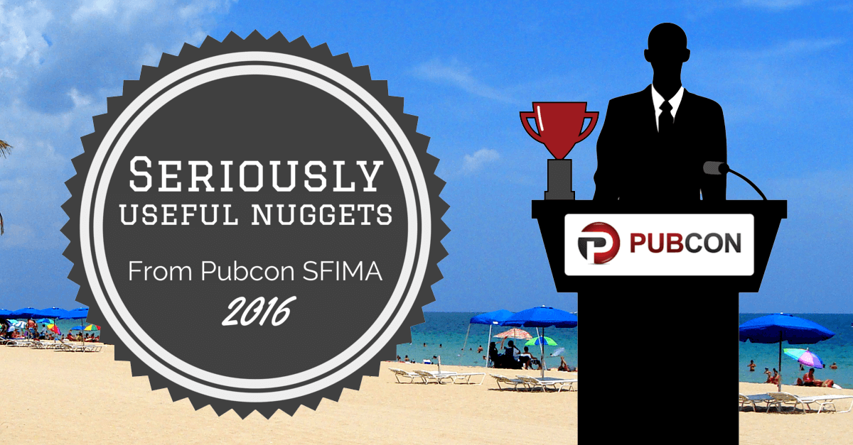 Pubcon South Florida 2016 – Some Seriously Useful Nuggets