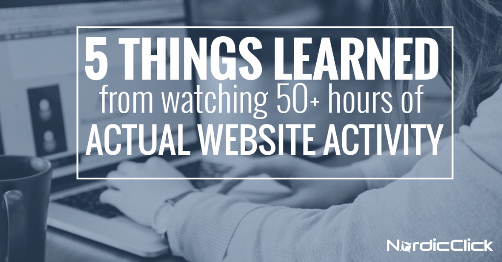 5 Things Learned from Watching 50+ Hours of Actual Website Activity