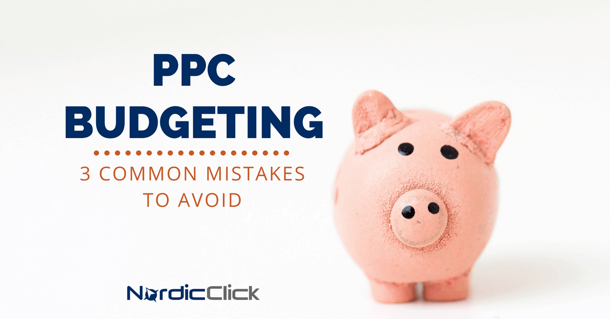 3 Common PPC Budgeting Mistakes to Avoid