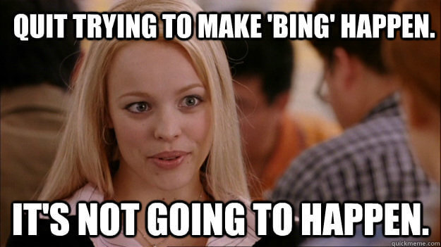 Trying to Make Bing Happen